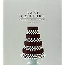Cake Couture: Modern Sugar-Craft for the Stylish Baker