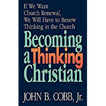 Becoming a Thinking Christian: If We Want Church Renewal, We Will Have to Renew Thinking in the Church