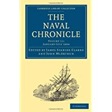 The Naval Chronicle: Containing A General And Biographical History Of The Royal Navy Of The United Kingdom With A Variety Of Original Papers On ... Library Collection - Naval Chronicle)