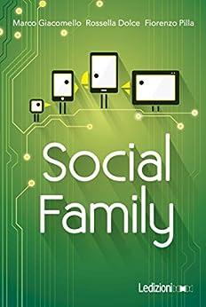 SOCIAL FAMILY: Sfide per famiglie al tempo del digitale di [Giacomello, Marco, Dolce, Rossella, Pilla, Fiorenzo]