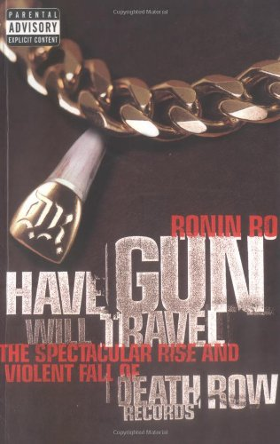Have Gun Will Travel: Spectacular Rise and Violent Fall of Death Row Records por Ronin Ro