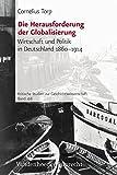 Die Herausforderung der Globalisierung. Wirtschaft und Politik in Deutschland 1860 - 1914 (Kritische Studien zur Geschichtswissenschaft / 200 Bände ... Geschichte«, ISBN 978-3-525-37021-6, aus.) - Cornelius Torp