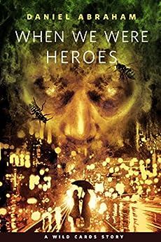When We Were Heroes: A Tor.Com Original by [Abraham, Daniel]