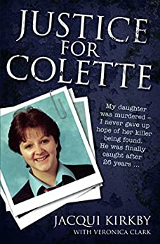 Justice for Colette: My daughter was murdered - I never gave up hope of her killer being found. He was finally caught after 26 years by [Kirkby, Jacqui]