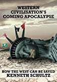 Western Civilisation's Coming Apocalypse: How The West Can Be Saved