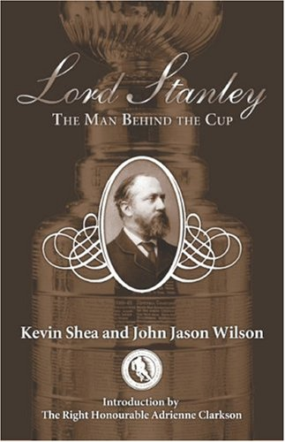 Lord Stanley: The Man Behind the Cup por Kevin Shea
