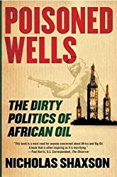 Poisoned Wells: The Dirty Politics of African Oil by Nicholas Shaxson (2008-07-03)
