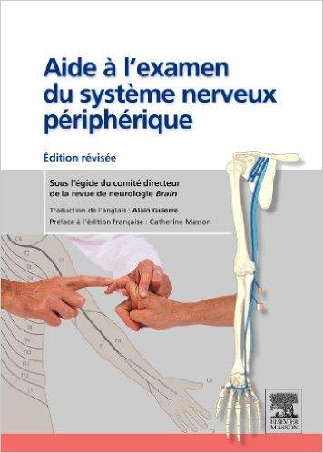 Aide à l'examen du système nerveux périphérique: Édition révisée de Comité directeur de la revue de neurologie Brain ,Alain Guierre ( 22 juin 2011 )