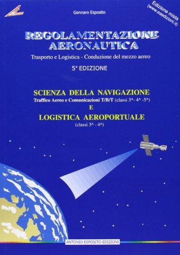 Regolamentazione aeronautica. Scienze della navigazione: Traffico aereo e comunicazione TB/T-Logistica aeroportuale. Con aggiornamento online