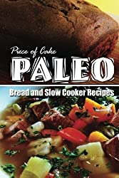 Piece of Cake Paleo - Bread and Slow Cooker Recipes by Jack Roberts (2013-11-10)