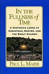 In the Fullness of Time: Historian Looks at Christmas, Easter and the Early Church
