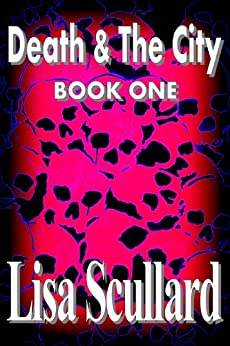Death & The City: Book One (Tales Of The Deathrunners 1) by [Scullard, Lisa]