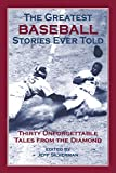 Greatest Baseball Stories Ever Told: Thirty Unforgettable Tales From The Diamond