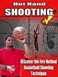 Sink Positive Hot Hand Shooting Discover the Fire Method Basketball Shooting Technique