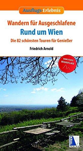 Wandern für Ausgeschlafene rund um Wien (erweiterte Neuauflage): Die 82 schönsten Touren für Genießer (Ausflugs-Erlebnis)