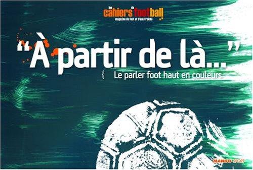 A partir de là... : Le parler foot haut en couleurs par Les cahiers du football