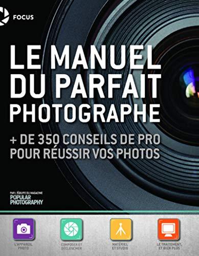 Le manuel du parfait photographe : + de 350 conseils de pro pour réussir vos photos par COLLECTIF