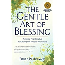 The Gentle Art of Blessing: A Simple Practice That Will Transform You and Your World by Pierre Pradervand (2009-11-10)