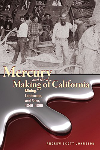 mercury-and-the-making-of-california-mining-landscape-and-race-1840-1890-mining-the-american-west