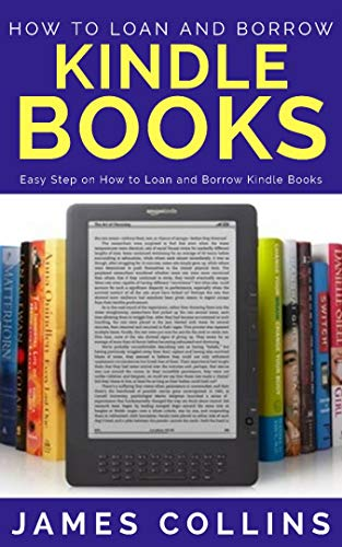 HOW TO LOAN AND BORROW KINDLE BOOKS: Easy Step on How to Loan and Borrow Kindle Books (English Edition)