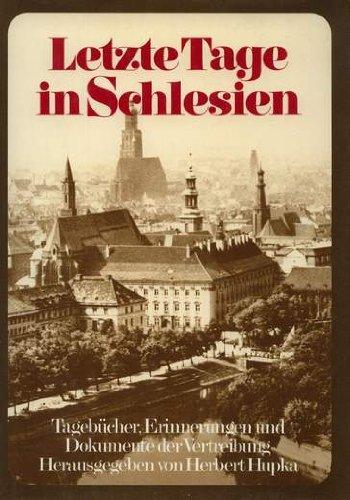 Letzte Tage in Schlesien. Tagebücher, Erinnerungen und Dokumente der Vertreibung.