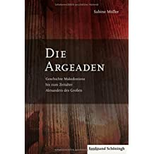 Die Argeaden: Geschichte Makedoniens bis zum Zeitalter Alexanders des Großen