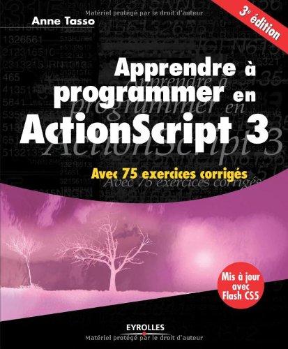 Apprendre à programmer en ActionScript 3: Avec 75 exercices corrigés. Mis à jour avec Flash 5.