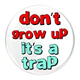 Don't Grow up, It's A Trap 58mm Button Badge