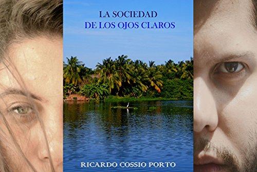 La Sociedad De Los Ojos Claros por Ricardo Cossio Porto