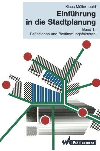 Einf????hrung in die Stadtplanung: Band 1: Definitionen und Bestimmungsfaktoren (Volume 1) (German Edition) by Klaus M????ller-Ibold (1995-01-01)