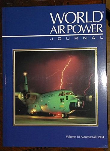 World Air Power Journal: Focus Aircraft: Lockheed C-130 Hercules - World's Greatest Airlifter, with Full Operator Details Vol 18