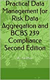 Practical Data Management for Risk Data Aggregation and BCBS 239 Compliance Second Edition (English Edition)
