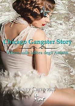 Chicago Gangster Story: Veleno sulle labbra degli Amanti di [Carnevali, Nancy]