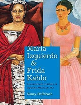 María Izquierdo and Frida Kahlo: Challenging Visions in Modern ...