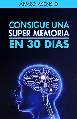 Memoria: Consigue Una Súper Memoria En 30 Dias (edición Revisada Y Actualizada): Técnicas Para Entrenar La Memoria De Forma Progresiva por Álvaro Asensio epub