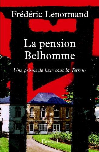 La pension Belhomme : Une prison de luxe sous la Terreur (Divers Histoire)