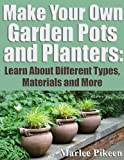 Make Your Own Garden Pots and Planters: Learn About Different Types, Materials and More