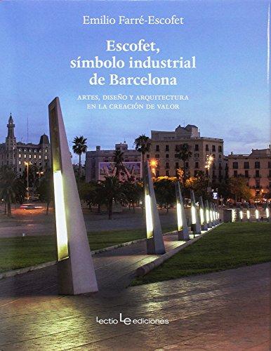 Descargar Libro Escofet, símbolo industrial de Barcelona: Artes, diseño y arquitectura en la creación de valor de Emilio Farré-Escofet París