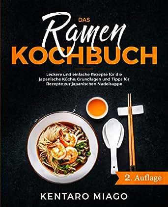 Das Ramen Kochbuch: leckere und einfache Rezepte für die japanische Küche:  Grundlagen und Tipps für Rezepte zur japanischen Nudelsuppe