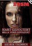 HART GEFOLTERT: Bella wird gefoltert (BDSM Erotik und Sklavin- Deutsch, ab 18)
