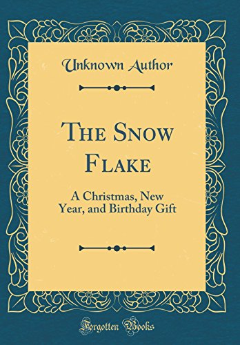 The Snow Flake: A Christmas, New Year, and Birthday Gift (Classic Reprint)