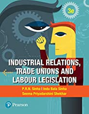 Industrial Relations, Trade Unions and Labour Legislation | Third Edition | By Pearson
