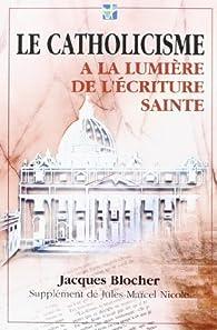 Le Catholicisme à la lumière de l'Écriture Sainte par Jacques Blocher