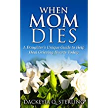 When Mom Dies: A Daughter's Unique Guide to Help Heal Grieving Hearts Today (English Edition)