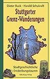 Stuttgarter Grenz-Wanderungen: Stadtgeschichtliche Entdeckungstouren