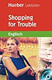 Shopping for Trouble: Lektüre mit Audio-CD (Hueber Lektüren)