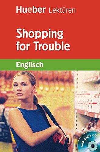 Shopping for Trouble: Lektüre mit Audio-CD (Hueber Lektüren)