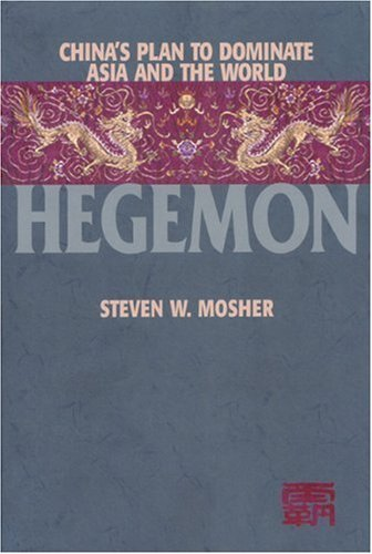 Hegemon: China's Plan to Dominate Asia and the World by Steven W. Mosher (2000-06-25)