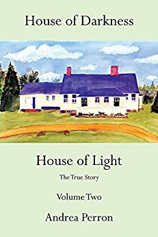 House of Darkness House of Light: The True Story Volume Two by [Perron, Andrea]