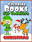 Coloring Books For Toddlers: Christmas Coloring Books for Kids Age 1-3, 2-4, 3-5, Boys or Girls, Fun Early Childhood Children, Preschool Prep Activity ... Snowman, and More (Toddler Christmas Books)
